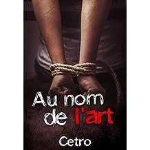 Au nom de l'art (French Edition)