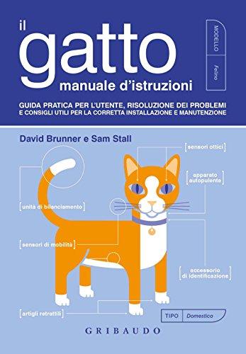 Il gatto, manuale d'istruzioni. Guida pratica per l'utente, risoluzione dei problemi e consigli utili per la corretta installazione e manutenzione