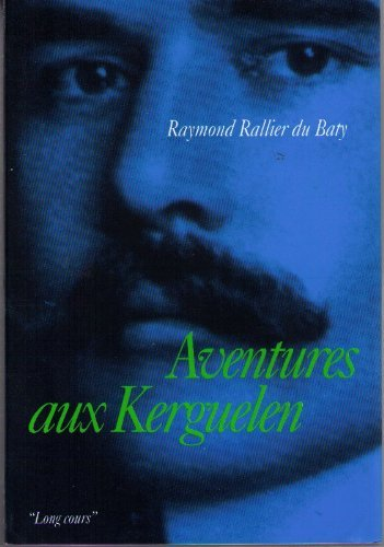 Aventure aux Kerguelen by Raymond Rallier du Baty (1991-05-14)