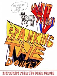 SPANKING THE DONKEY : Dispatches from the Dumb Season: On the Campaign Trail with the Democrats by Matt Taibbi (2004-09-01)