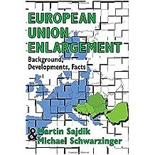 European Union Enlargement: Background, Developments, Facts (Central & Eastern European Policy Studies)