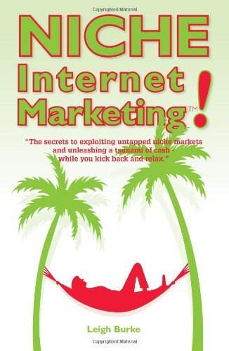 Niche Internet Marketing: The Secrets To Exploiting Untapped Niche Markets And Unleashing A Tsunami Of Cash by Leigh Burke (2008-04-22) par Leigh Burke