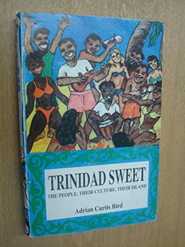 Trinidad sweet: The people, their culture, their island