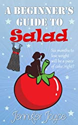 A Beginner's Guide To Salad: An uplifting, laugh out loud romantic comedy (Beginner's Guide Book 1)