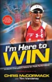Image de I'm Here To Win: A World Champion's Advice for Peak Performance (English Edition