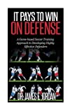 It Pays to Win on Defense: A game-based soccer approach to developing highly effective defenders: Volume 2 (Game-based Soccer Training)
