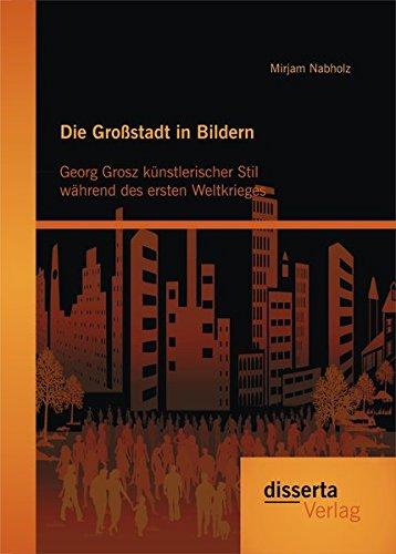 Die Großstadt in Bildern: George Grosz' künstlerischer Stil während des ersten Weltkrieges por Mirjam Nabholz