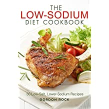 The Low-Sodium Diet Cookbook: 50 Low-Salt, Lower-Sodium Recipes (English Edition)