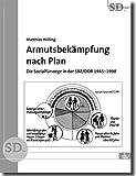 Armutsbekämpfung nach Plan: Die Sozialfürsorge in der SBZ/DDR 1945-1990 (SD 49) (Sonderdrucke und Sonderveröffentlichungen)