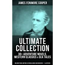 JAMES FENIMORE COOPER Ultimate Collection: 30+ Adventure Novels, Western Classics & Sea Tales (Including Travel Writings, Historical Works and Biographies) ... Two Admirals and many more (English Edition)