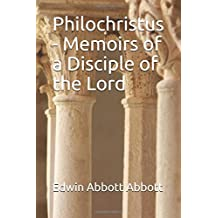 Philochristus - Memoirs of a Disciple of the Lord