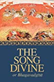 The Song Divine, Or, Bhagavad-Gita: A Metrical Rendering
