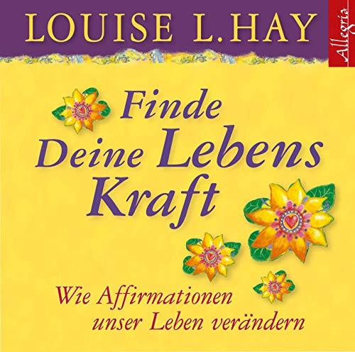 Finde Deine Lebenskraft: Wie Affirmationen unser Leben verändern: 1 CD (Louise Hay Audio Cd)