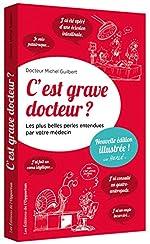 C'est grave docteur ? - Les plus belles perles entendues par votre médecin - version illustrée de Michel dr Guilbert
