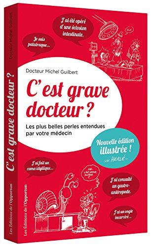 C'est grave docteur ? - Les plus belles perles entendues par votre médecin - version illustrée par Michel dr Guilbert