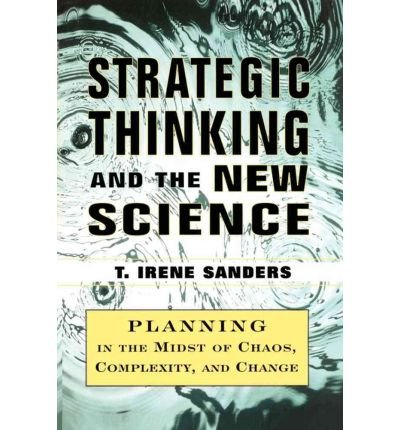 (STRATEGIC THINKING AND THE NEW SCIENCE: PLANNING IN THE MIDST OF CHAOS COMPLEXITY AND CHAN ) BY SANDERS, T IRENE{AUTHOR}Paperback