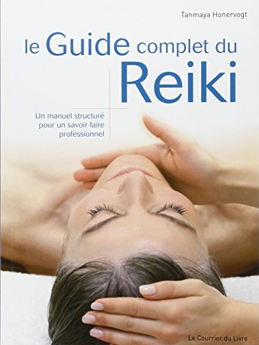 Le Guide complet du Reiki : Un manuel structuré pour un savoir-faire professionnel par Tanmaya Honervogt