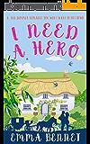 I NEED A HERO a fun romance you won't want to put down (English Edition)