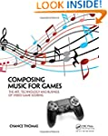 Composing Music for Games: The Art, T...