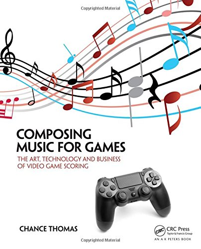 Composing Music for Games: The Art, Technology and Business of Video Game Scoring por Chance Thomas