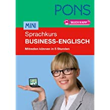 PONS Mini-Sprachkurs Business-Englisch: Im Beruf auf Englisch mitreden können in 5 Stunden. Extra: App mit Wortschatztraining.