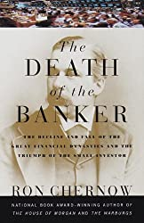 The Death of the Banker: The Decline and Fall of the Great Financial Dynasties and the Triumph of the Small Investor (Vintage) by Ron Chernow (1997-07-14)