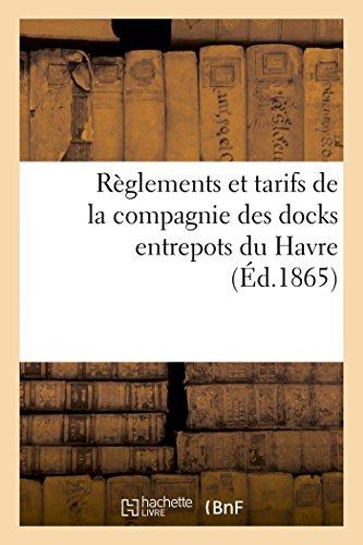 Règlements et tarifs de la compagnie des docks entrepots du Havre par France. Ministère de l'agriculture