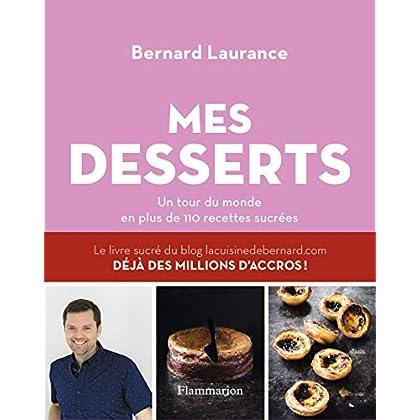 Les Desserts de Bernard : mon tour du monde en plus de 110 recettes