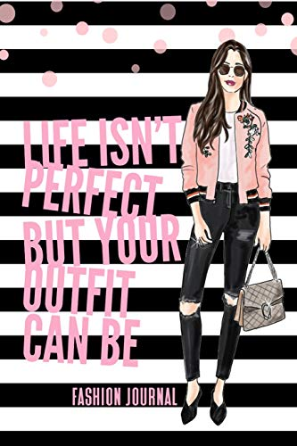 Life Isn't Perfect But Your Outfit Can Be Fashion Journal: Fashionista Diary for Women | Shopaholic Blank Lined Journal | 6x9 | 120 Pages