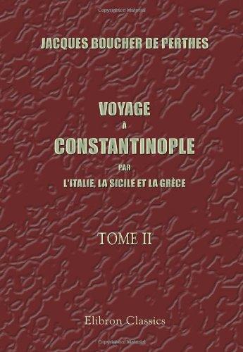 Voyage à Constantinople par l\'Italie, la Sicile et la Grèce: En Mai, Juin, Juillet et Août 1853. Tome 2 par Jacques Boucher de Perthes