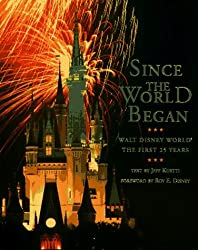 Since the World Began: Walt Disney World The First 25 Years by Jeff Kurtti (1996-09-26)