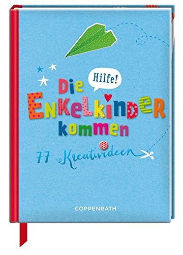 Hilfe! Die Enkelkinder kommen: 77 Kreativideen (Geschenkbücher für Erwachsene)