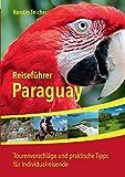 Reiseführer Paraguay: Tourenvorschläge und praktische Tipps für Individualreisende - Kerstin Teicher