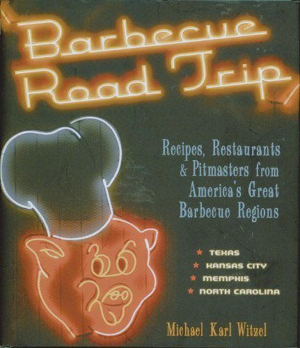 Barbecue Road Trip: Recipes, Restaurants & Pitmasters from America's Great Barbecue Regions by Witzel, Michael Karl (2012) Hardcover