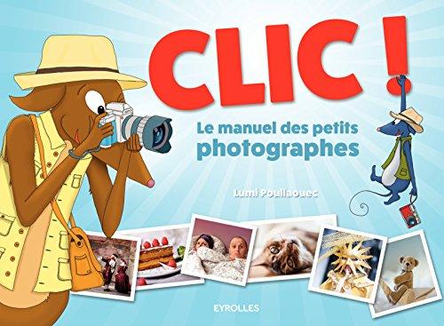 Clic ! - Le manuel des petits photographes