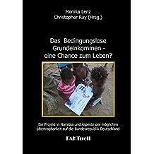 Das Bedingungslose Grundeinkommen - eine Chance zum Leben? Ein Projekt in Namibia und Aspekte der möglichen Übertragbarkeit auf die Bundesrepublik Deutschland