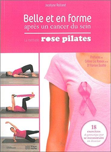 Belle et en forme après un cancer du sein - La méthode Rose Pilates