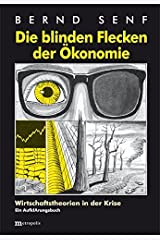 Die blinden Flecken der Ökonomie: Wirtschaftstheorien in der Krise by Bernd Senf (2014-07-01) Taschenbuch