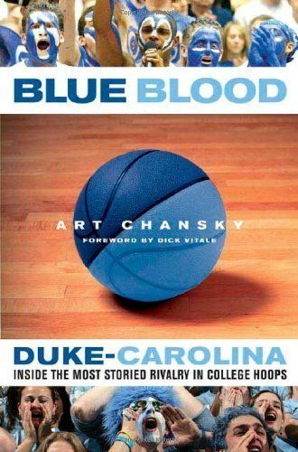 Blue Blood: Duke-Carolina: Inside the Most Storied Rivalry in College Hoops by Art Chansky Published by Thomas Dunne Books 1st (first) edition (2005) Hardcover