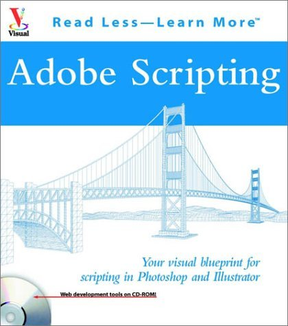 Adobe Scripting: Your Visual Blueprint to Scripting in Photoshop and Illustrator (Visual Read Less, Learn More) by Chandler McWilliams (2003-04-28) par Chandler McWilliams