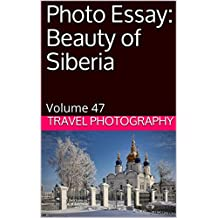 Photo Essay: Beauty of Siberia: Volume 47 (Travel Photo Essays) (English Edition)