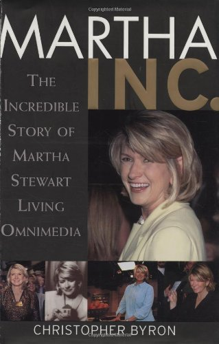 martha-inc-the-incredible-story-of-martha-stewart-living-omnimedia-by-christopher-m-byron-2002-04-11