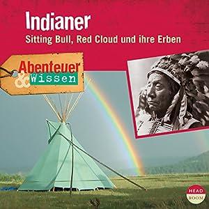 Indianer - Sitting Bull, Red Cloud und ihre Erben: Abenteuer & Wissen