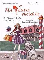 Ma Venise secrète: La Venise exclusive des vénitiennes.