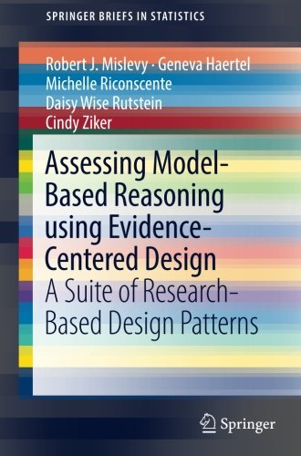 Assessing Model-Based Reasoning using Evidence- Centered Design: A Suite of Research-Based Design Patterns (SpringerBriefs in Statistics)