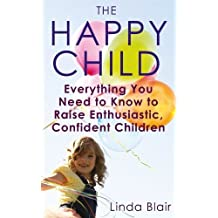 By Linda Blair The Happy Child: Everything you need to know to raise enthusiastic, confident children [Paperback]