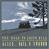 Road to Agate Hill: Music From Southwest Virginia by Alice & Gail & Sharon