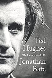 Ted Hughes: The Unauthorised Life by Jonathan Bate (2015-10-13)