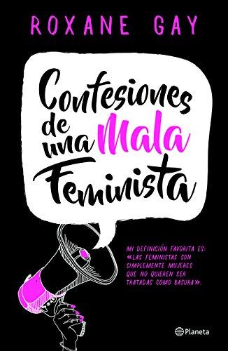 Confesiones de una Mala Feminista = Bad Feminist