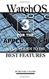 Watch Os 3 for the Apple Watch: An Easy Guide to the Best Features